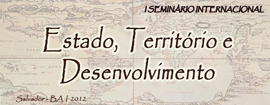 1º Seminário Internacional Estado, Território e Desenvolvimento: contradições, desafios e perspectivas